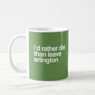 I'd Rather Die Than Leave  Arlington City Coffee Mug