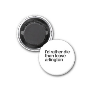 I'd Rather Die Than Leave  Arlington City Shirt Magnet