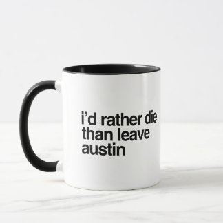 I'd Rather Die Than Leave Austin City Mug