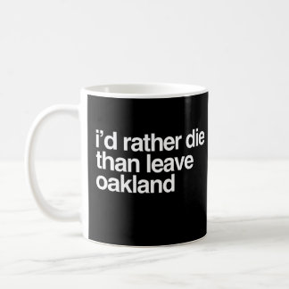 I'd Rather Die Than Leave  Oakland City Coffee Mug