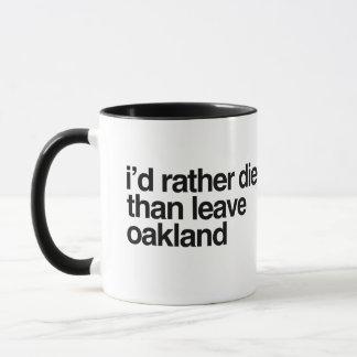 I'd Rather Die Than Leave  Oakland City Mug