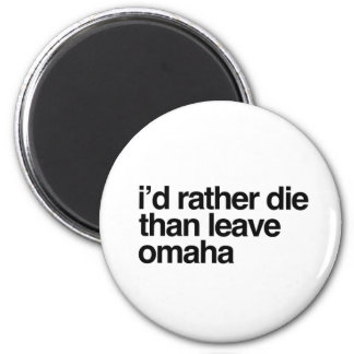 I'd Rather Die Than Leave  Omaha City Magnet