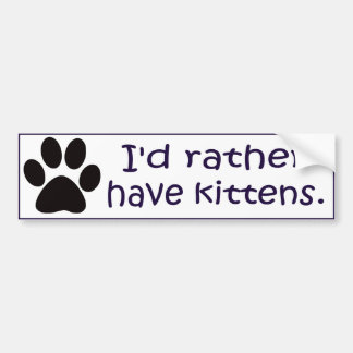 I'd Rather Have Kittens Bumper Sticker