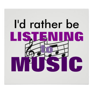 I'd Rather Listen To Music Poster