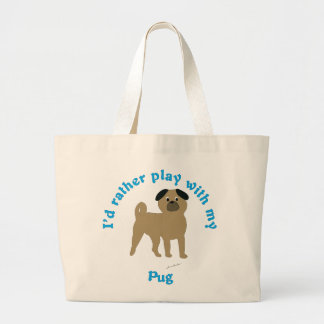 I'd Rather Play With My Pug Large Tote Bag