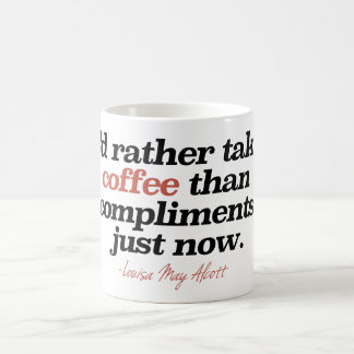 """I'd rather take coffee than compliments just now"" Coffee Mug"