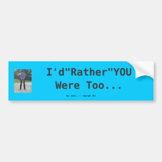 I'd Rather You  were (Golfing) Too... Bumper Sticker