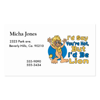 I'd Say You're Hot But I'd Be Lion Business Cards