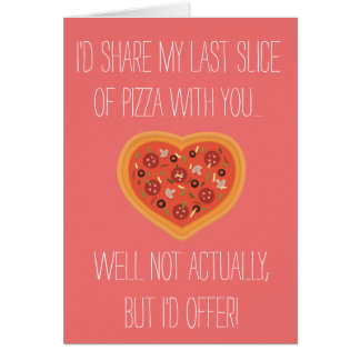 """""""I'd share my pizza with you"""" Card"""