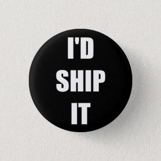 I'd Ship It 3 Cm Round Badge