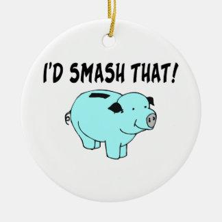 I'd Smash That Piggy Bank Ceramic Ornament