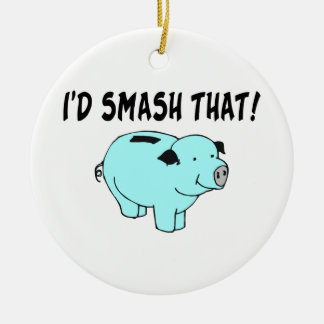 I'd Smash That Piggy Bank Round Ceramic Decoration