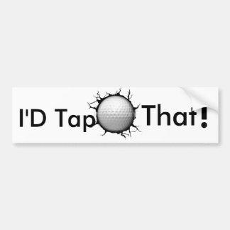 I'D Tap That Bumper Sticker