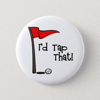 I'd Tap That - Golf 6 Cm Round Badge