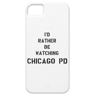I'd to rather BE watching Chicago PDD iPhone 5 Cover