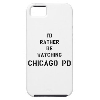 I'd to rather BE watching Chicago PDD iPhone 5 Covers