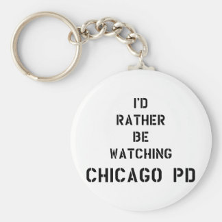 I'd to rather BE watching Chicago PDD Key Ring