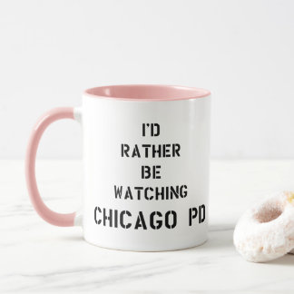 I'd to rather BE watching Chicago PDD Mug