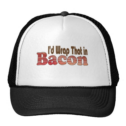 I'd Wrap That in Bacon Hat