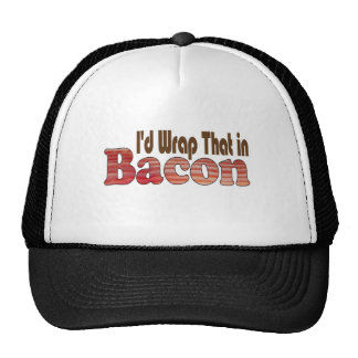 I'd Wrap That in Bacon Cap