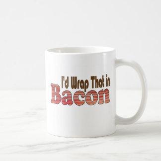 I'd Wrap That in Bacon Coffee Mug