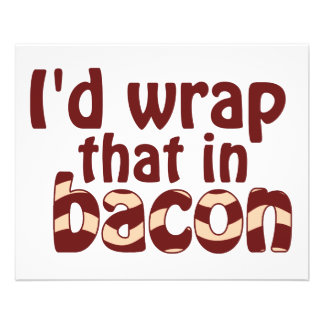 I'd Wrap That In Bacon Flyer