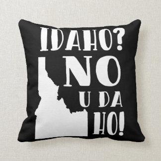 Idaho, no, you da ho cushion