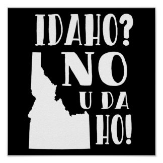 Idaho, no, you da ho poster