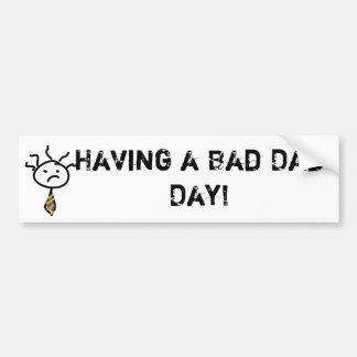 idea, Having a Bad Dad Day! Bumper Sticker