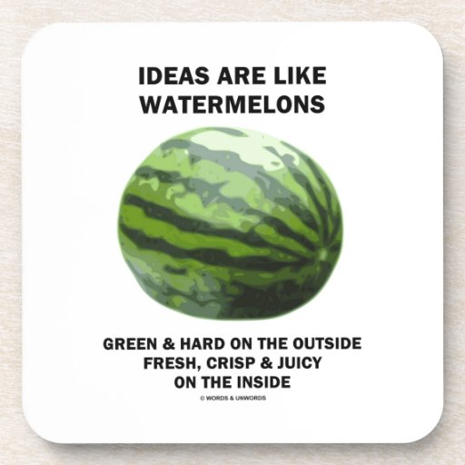 Ideas Are Like Watermelons (Food For Thought) Drink Coaster