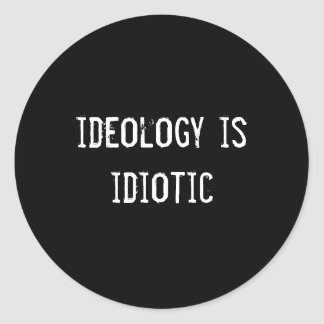 ideology is idiotic sticker