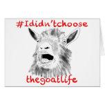'#Ididn'tchoosethegoatlife' funny bleating goat Greeting Card