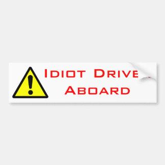 Idiot Driver Aboard Car Bumper Sticker
