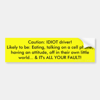 Idiot Driver Warning Bumper Sticker