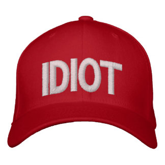 Idiot Embroidered Hat