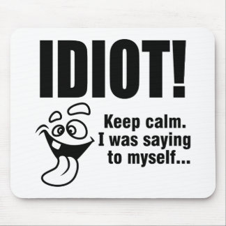 Idiot! Mouse Pad