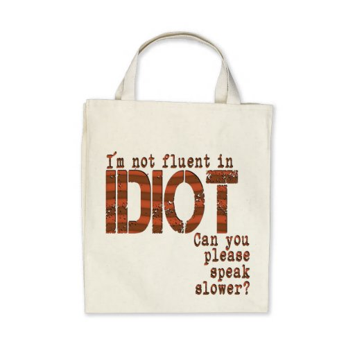 Idiot - Organic Grocery Tote Canvas Bags