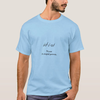 Idiot t shirt