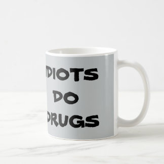 IDIOTS DO DRUGS MUGS