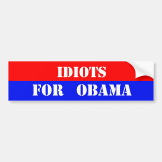 idiots for obama bumper sticker