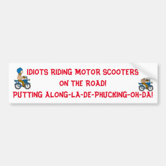 IDIOTS ON MOTOR SCOOTERS THINK THEY'RE MOTORCYCLES BUMPER STICKER