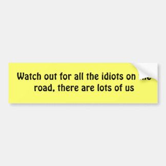 Idiots on the road bumper sticker