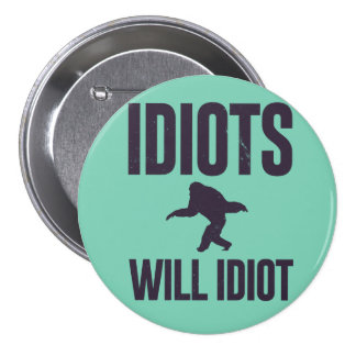 Idiots will idiot - monkey business 7.5 cm round badge