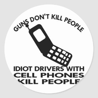 Idiots With Cell Phones Kill People Round Stickers