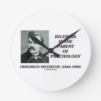 Idleness Is The Parent Of Psychology Nietzsche Round Clock