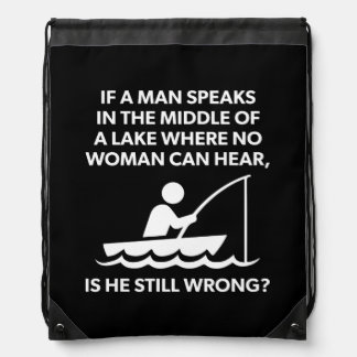 If A Man Speaks In A Lake - Fishing, Funny Novelty Drawstring Bag