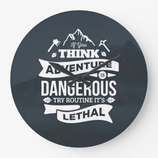 If Adventure is dangerous, Routine is lethal typo Wallclocks