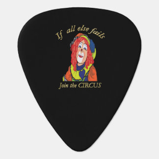 If all else fails join the CIRCUS female clown Guitar Pick