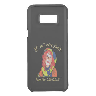 If all else fails join the CIRCUS female clown Uncommon Samsung Galaxy S8 Plus Case