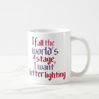 If All The World's A Stage I Want Better Lighting Coffee Mugs